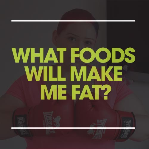 what foods will make me fat?